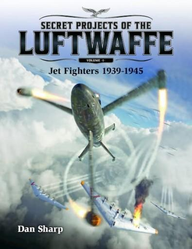 Secret Projects of the Luftwaffe - Vol 1 - Jet Fighters 1939 - 1945 cover