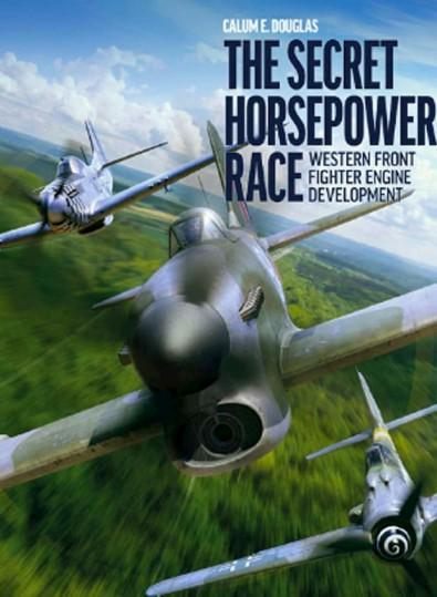 The Secret Horsepower Race - Western Front Fighter Engine Development cover