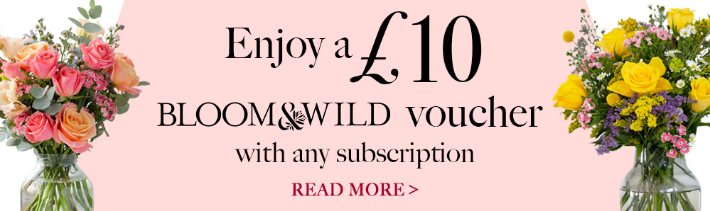 Enjoy a £10 Bloom & Wild voucher with any subscription