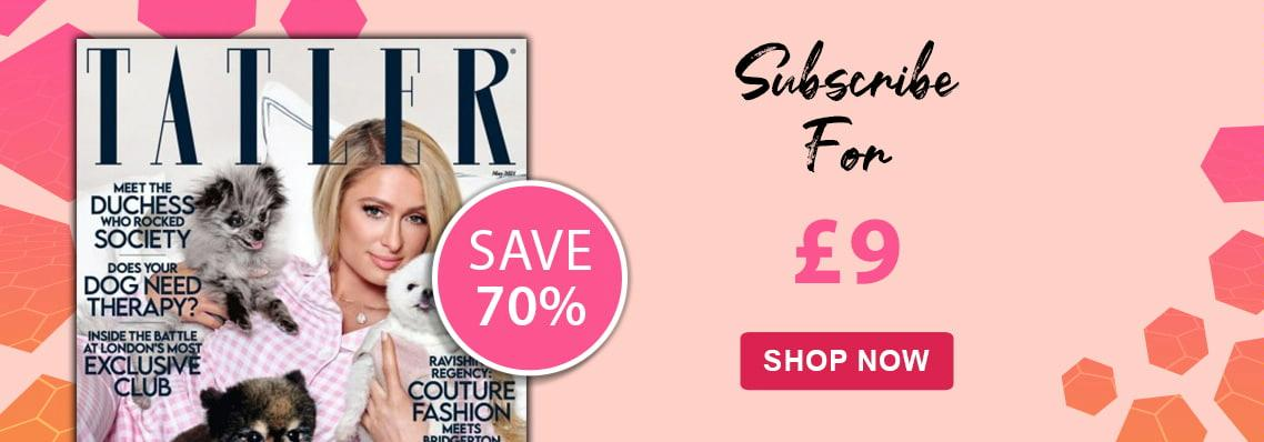 Tatler. Subscribe for £9